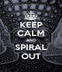 KEEP CALM AND SPIRAL OUT - Personalised Poster A4 size