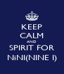 KEEP CALM AND SPIRIT FOR NiNI(NINE I) - Personalised Poster A4 size