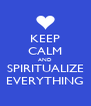 KEEP CALM AND SPIRITUALIZE EVERYTHING - Personalised Poster A4 size