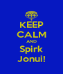 KEEP CALM AND Spirk Jonui! - Personalised Poster A4 size