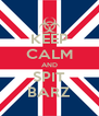 KEEP CALM AND SPIT BARZ - Personalised Poster A4 size