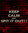 KEEP CALM AND SPIT IT OUT!!  - Personalised Poster A4 size