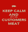KEEP CALM AND SPIT ON CUSTOMERS MEAT - Personalised Poster A4 size