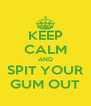 KEEP CALM AND SPIT YOUR GUM OUT - Personalised Poster A4 size