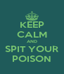 KEEP CALM AND SPIT YOUR POISON - Personalised Poster A4 size