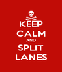 KEEP CALM AND SPLIT LANES - Personalised Poster A4 size