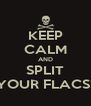 KEEP CALM AND SPLIT YOUR FLACS! - Personalised Poster A4 size