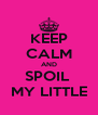 KEEP CALM AND SPOIL  MY LITTLE - Personalised Poster A4 size