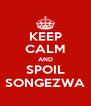 KEEP CALM AND SPOIL SONGEZWA - Personalised Poster A4 size