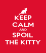 KEEP CALM AND SPOIL THE KITTY - Personalised Poster A4 size