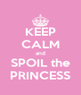 KEEP CALM and SPOIL the PRINCESS - Personalised Poster A4 size