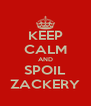 KEEP CALM AND SPOIL ZACKERY - Personalised Poster A4 size