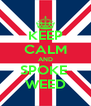 KEEP CALM AND SPOKE  WEED - Personalised Poster A4 size