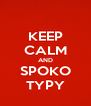KEEP CALM AND SPOKO TYPY - Personalised Poster A4 size