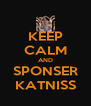 KEEP CALM AND SPONSER KATNISS - Personalised Poster A4 size