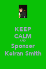 KEEP CALM AND Sponser Keiran Smith - Personalised Poster A4 size