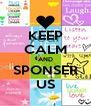 KEEP CALM AND SPONSER US - Personalised Poster A4 size