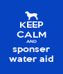 KEEP CALM AND sponser water aid - Personalised Poster A4 size