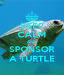 KEEP CALM AND SPONSOR A TURTLE - Personalised Poster A4 size