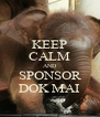 KEEP CALM AND SPONSOR DOK MAI - Personalised Poster A4 size