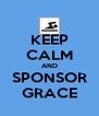 KEEP CALM AND SPONSOR GRACE - Personalised Poster A4 size