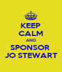 KEEP CALM AND SPONSOR  JO STEWART - Personalised Poster A4 size