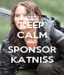 KEEP CALM AND SPONSOR KATNISS - Personalised Poster A4 size