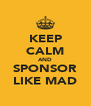 KEEP CALM AND SPONSOR LIKE MAD - Personalised Poster A4 size
