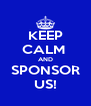 KEEP CALM  AND SPONSOR US! - Personalised Poster A4 size