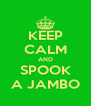KEEP CALM AND SPOOK A JAMBO - Personalised Poster A4 size