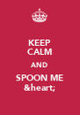 KEEP CALM AND SPOON ME &heart; - Personalised Poster A4 size