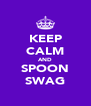 KEEP CALM AND SPOON SWAG - Personalised Poster A4 size