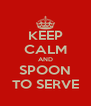 KEEP CALM AND SPOON TO SERVE - Personalised Poster A4 size