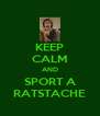 KEEP CALM AND SPORT A RATSTACHE - Personalised Poster A4 size