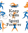 Keep Calm And Sport Forever - Personalised Poster A4 size