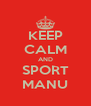 KEEP CALM AND SPORT MANU - Personalised Poster A4 size