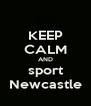 KEEP CALM AND sport Newcastle - Personalised Poster A4 size