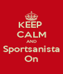 KEEP  CALM AND Sportsanista On - Personalised Poster A4 size