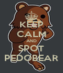 KEEP CALM AND SPOT PEDOBEAR - Personalised Poster A4 size
