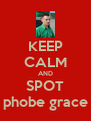 KEEP CALM AND SPOT phobe grace - Personalised Poster A4 size