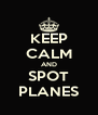 KEEP CALM AND SPOT PLANES - Personalised Poster A4 size