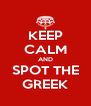 KEEP CALM AND SPOT THE GREEK - Personalised Poster A4 size