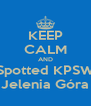KEEP CALM AND Spotted KPSW Jelenia Góra - Personalised Poster A4 size