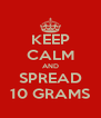KEEP CALM AND SPREAD 10 GRAMS - Personalised Poster A4 size
