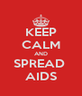 KEEP CALM AND SPREAD  AIDS - Personalised Poster A4 size