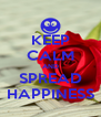 KEEP CALM AND SPREAD HAPPINESS - Personalised Poster A4 size