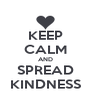 KEEP CALM AND SPREAD KINDNESS - Personalised Poster A4 size
