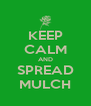 KEEP CALM AND SPREAD MULCH - Personalised Poster A4 size