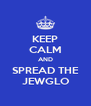 KEEP CALM AND SPREAD THE JEWGLO - Personalised Poster A4 size