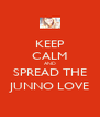 KEEP CALM AND SPREAD THE JUNNO LOVE - Personalised Poster A4 size